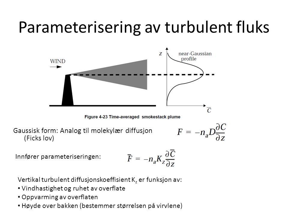 Parameterisering av turbulent fluks Gaussisk form: Analog til molekylær diffusjon (Ficks lov) Innfører parameteriseringen: Vertikal turbulent diffusjonskoeffisient K z er funksjon av: Vindhastighet og ruhet av overflate Oppvarming av overflaten Høyde over bakken (bestemmer størrelsen på virvlene)