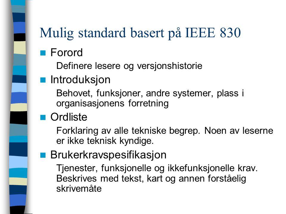 Mulig standard basert på IEEE 830 Forord Definere lesere og versjonshistorie Introduksjon Behovet, funksjoner, andre systemer, plass i organisasjonens forretning Ordliste Forklaring av alle tekniske begrep.