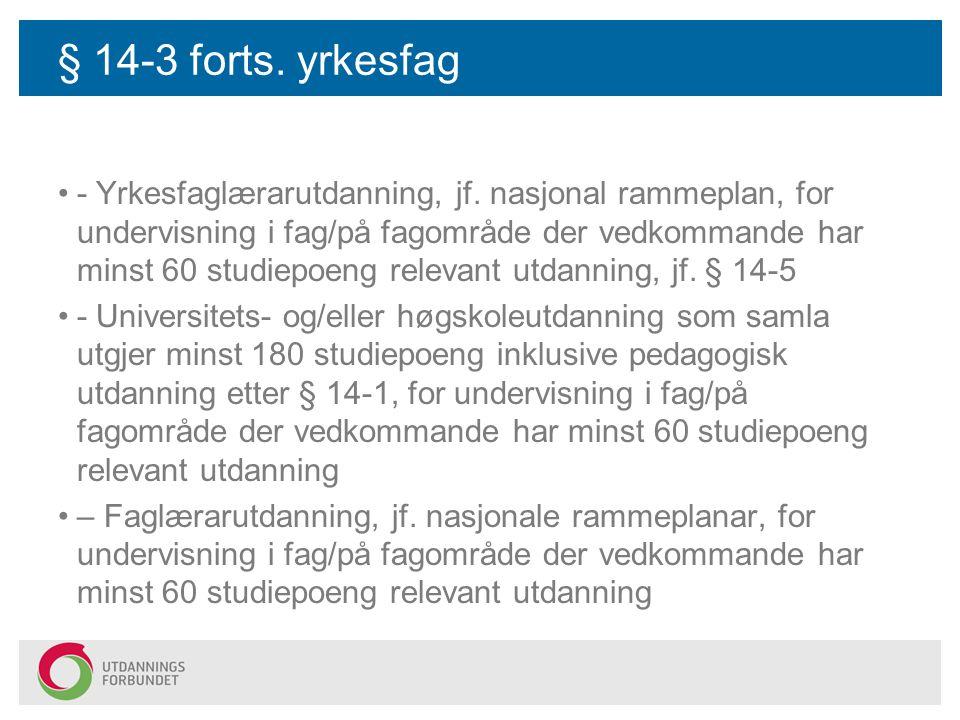 § 14-3 forts.yrkesfag - Yrkesfaglærarutdanning, jf.