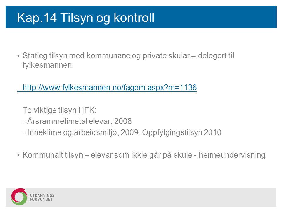 Kap.14 Tilsyn og kontroll Statleg tilsyn med kommunane og private skular – delegert til fylkesmannen http://www.fylkesmannen.no/fagom.aspx?m=1136 To viktige tilsyn HFK: - Årsrammetimetal elevar, 2008 - Inneklima og arbeidsmiljø, 2009.