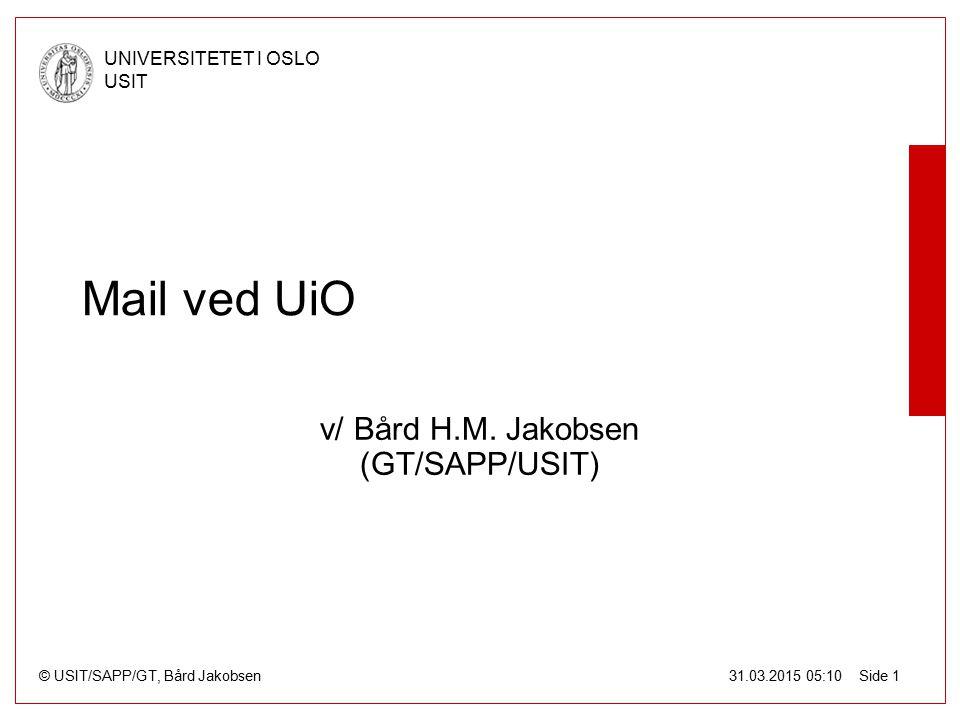 © USIT/SAPP/GT, Bård Jakobsen UNIVERSITETET I OSLO USIT 31.03.2015 05:10 Side 1 Mail ved UiO v/ Bård H.M. Jakobsen (GT/SAPP/USIT)