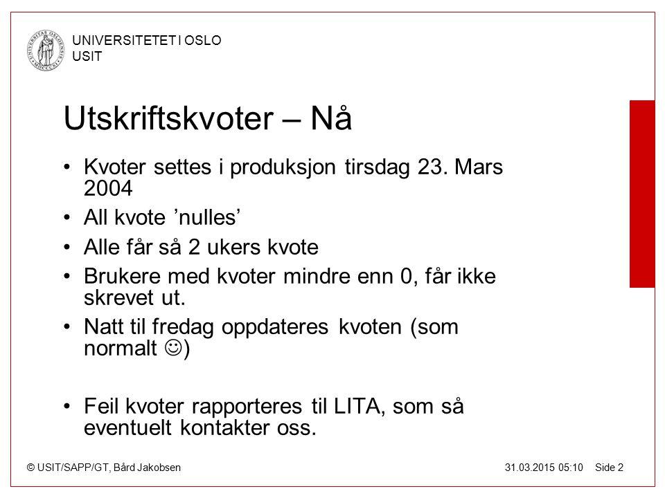 © USIT/SAPP/GT, Bård Jakobsen UNIVERSITETET I OSLO USIT 31.03.2015 05:10 Side 2 Utskriftskvoter – Nå Kvoter settes i produksjon tirsdag 23. Mars 2004