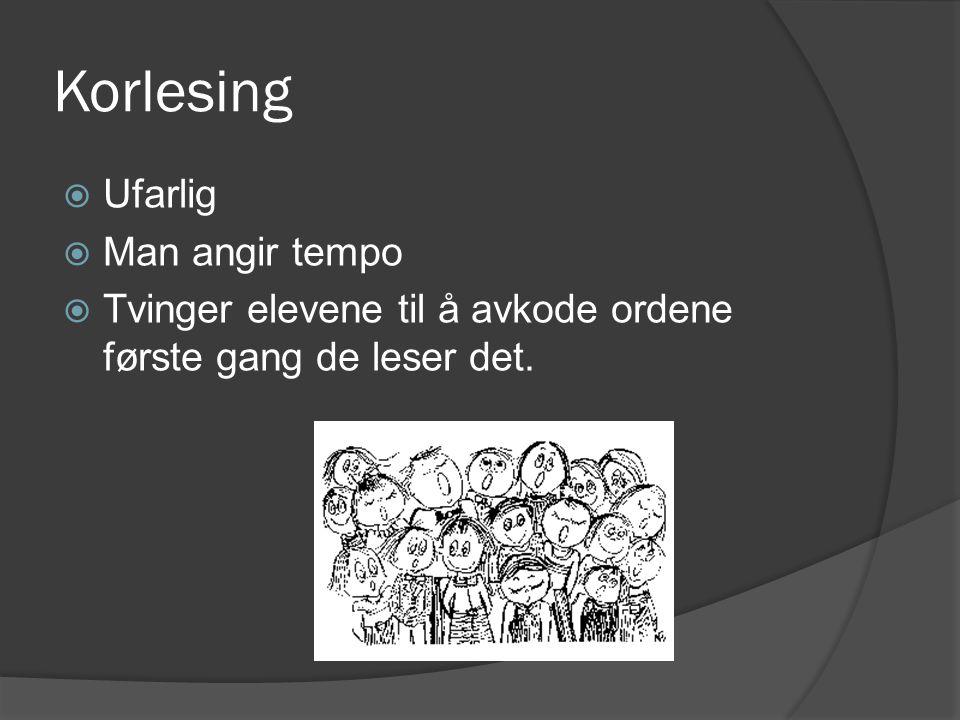 Korlesing  Ufarlig  Man angir tempo  Tvinger elevene til å avkode ordene første gang de leser det.