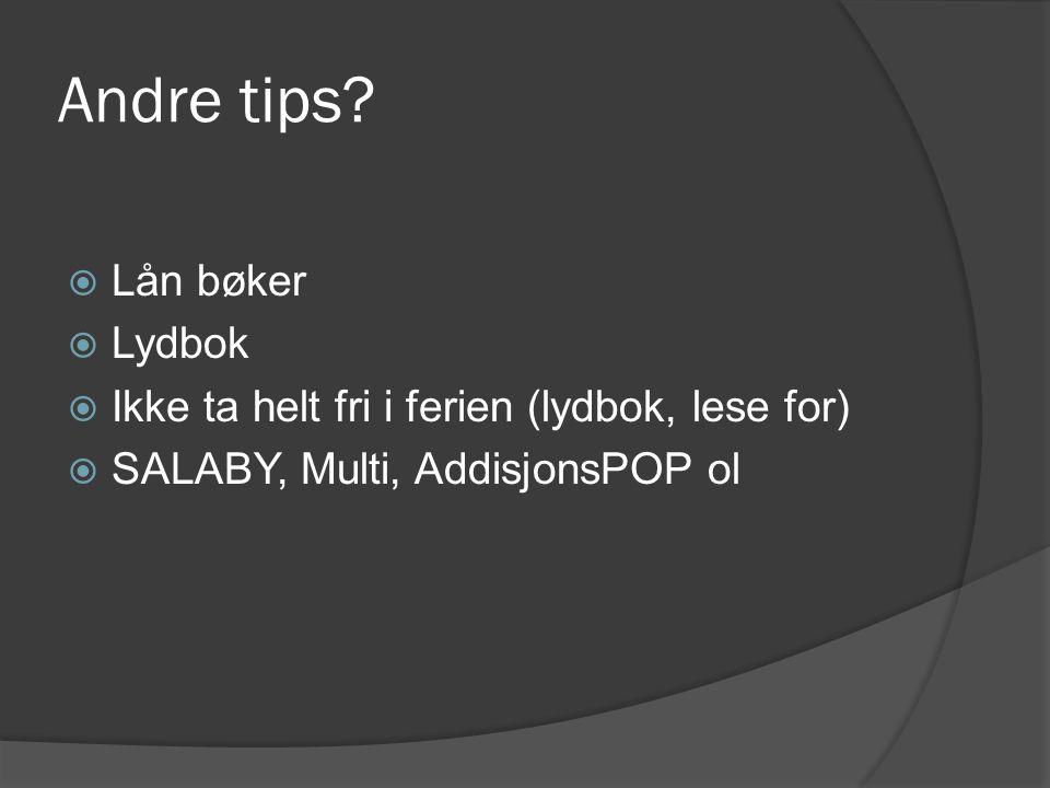 Andre tips?  Lån bøker  Lydbok  Ikke ta helt fri i ferien (lydbok, lese for)  SALABY, Multi, AddisjonsPOP ol