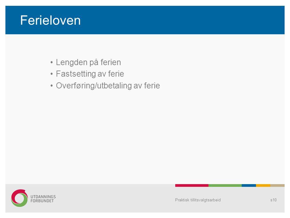 Ferieloven Lengden på ferien Fastsetting av ferie Overføring/utbetaling av ferie Praktisk tillitsvalgtsarbeids10