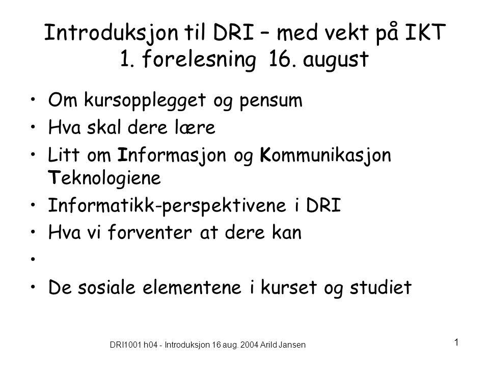 DRI1001 h04 - Introduksjon 16 aug. 2004 Arild Jansen 1 Introduksjon til DRI – med vekt på IKT 1.