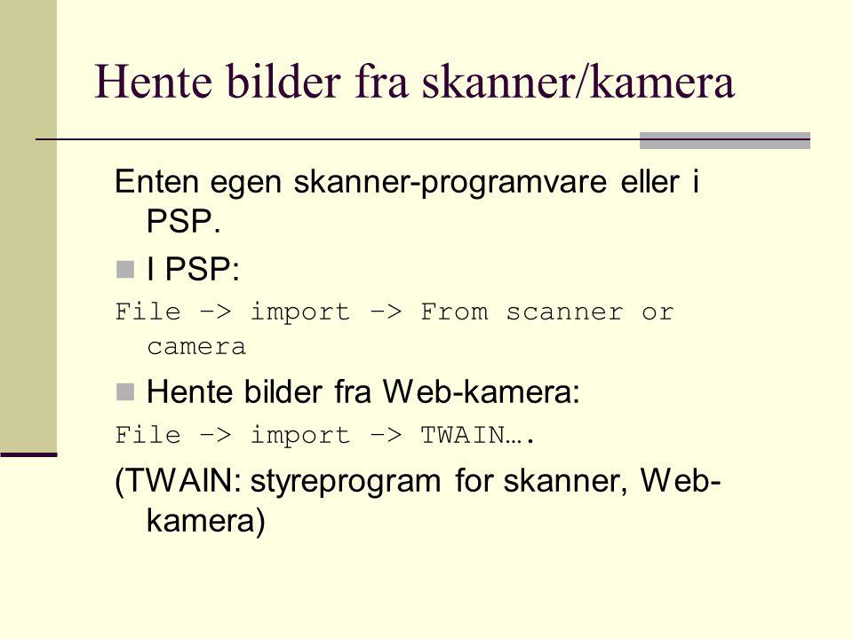 Hente bilder fra skanner/kamera Enten egen skanner-programvare eller i PSP.