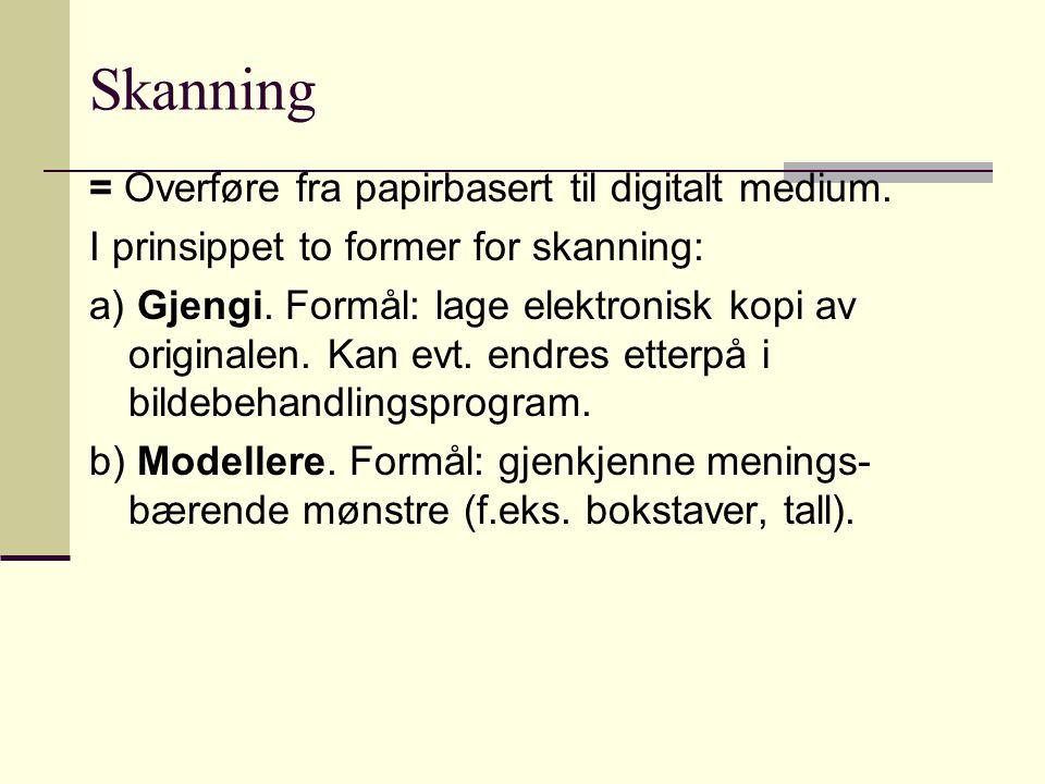 Skanning = Overføre fra papirbasert til digitalt medium.
