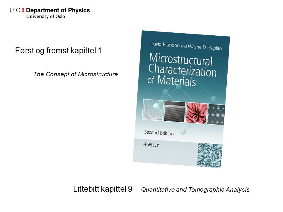 Først og fremst kapittel 1 The Consept of Microstructure Littebitt kapittel 9 Quantitative and Tomographic Analysis