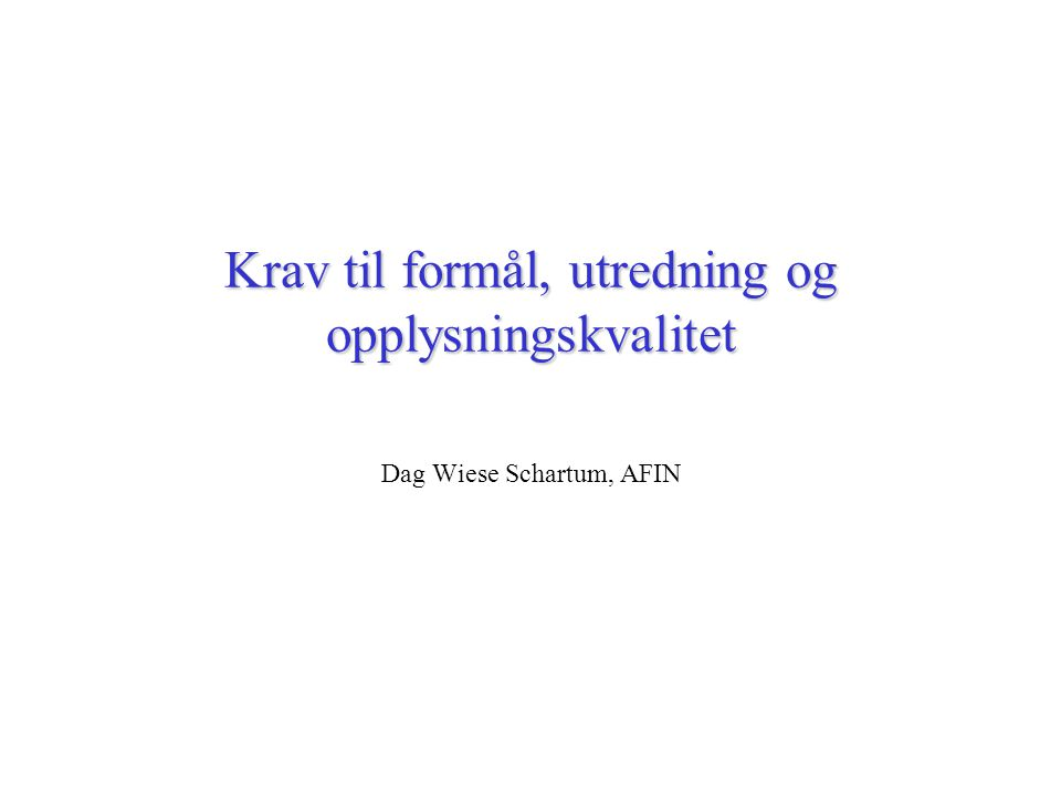 Krav til formål, utredning og opplysningskvalitet Dag Wiese Schartum, AFIN