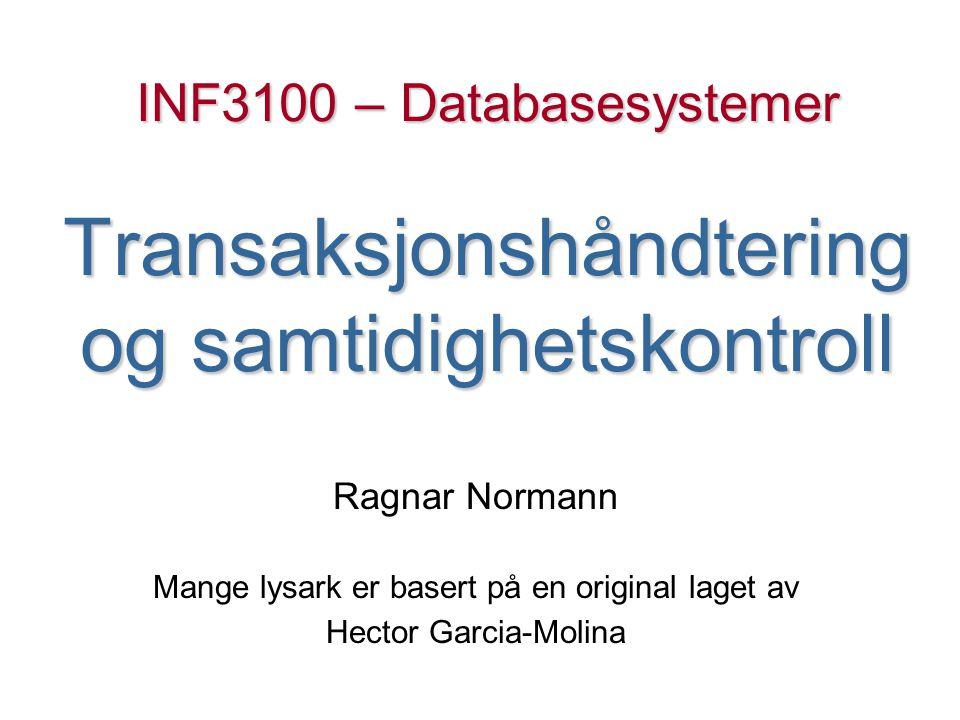 INF3100 – Databasesystemer Transaksjonshåndtering og samtidighetskontroll Ragnar Normann Mange lysark er basert på en original laget av Hector Garcia-Molina