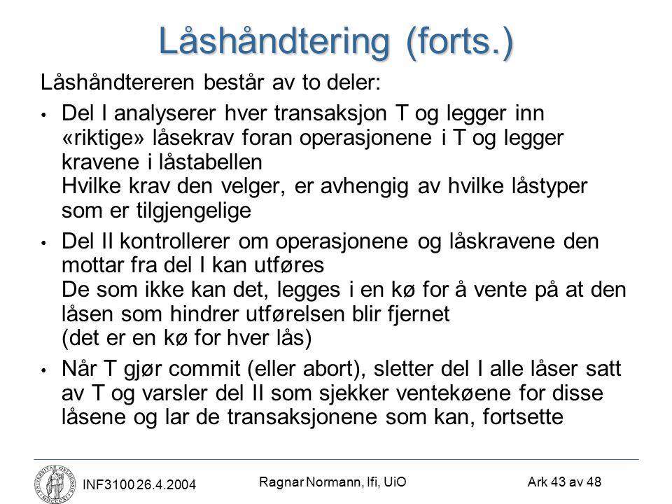 Ragnar Normann, Ifi, UiO Ark 43 av 48 INF3100 26.4.2004 Låshåndtering (forts.) Låshåndtereren består av to deler: Del I analyserer hver transaksjon T