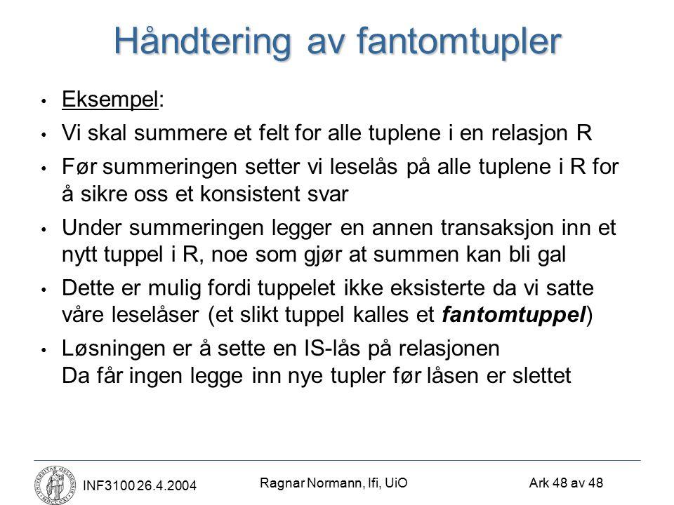Ragnar Normann, Ifi, UiO Ark 48 av 48 INF3100 26.4.2004 Håndtering av fantomtupler Eksempel: Vi skal summere et felt for alle tuplene i en relasjon R
