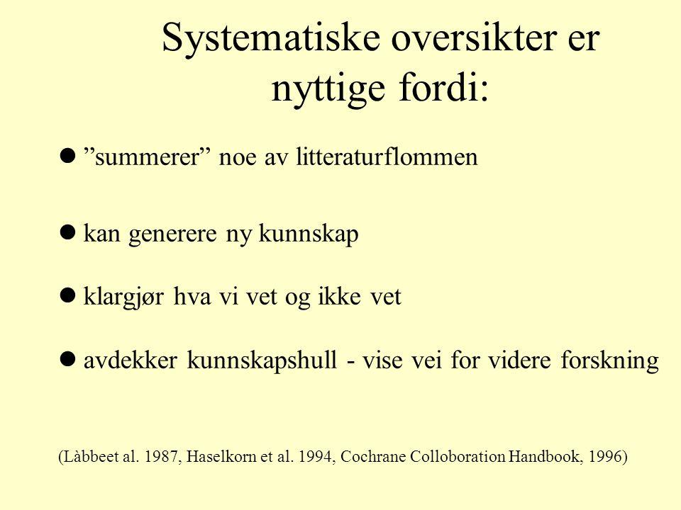 Noen definisjoner Review –Et arbeid som sammenfatter resultater fra to eller flere publikasjoner på et gitt emne Systematisk oversikt (systematic revi
