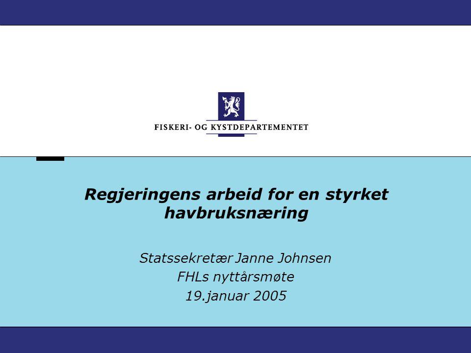 Regjeringens arbeid for en styrket havbruksnæring Statssekret æ r Janne Johnsen FHLs nytt å rsm ø te 19.januar 2005