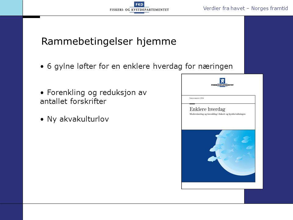 Verdier fra havet – Norges framtid 6 gylne løfter for en enklere hverdag for næringen Forenkling og reduksjon av antallet forskrifter Ny akvakulturlov Rammebetingelser hjemme