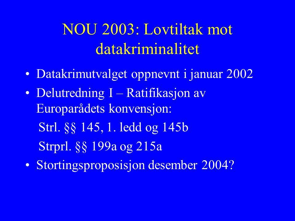NOU 2003: Lovtiltak mot datakriminalitet Datakrimutvalget oppnevnt i januar 2002 Delutredning I – Ratifikasjon av Europarådets konvensjon: Strl.