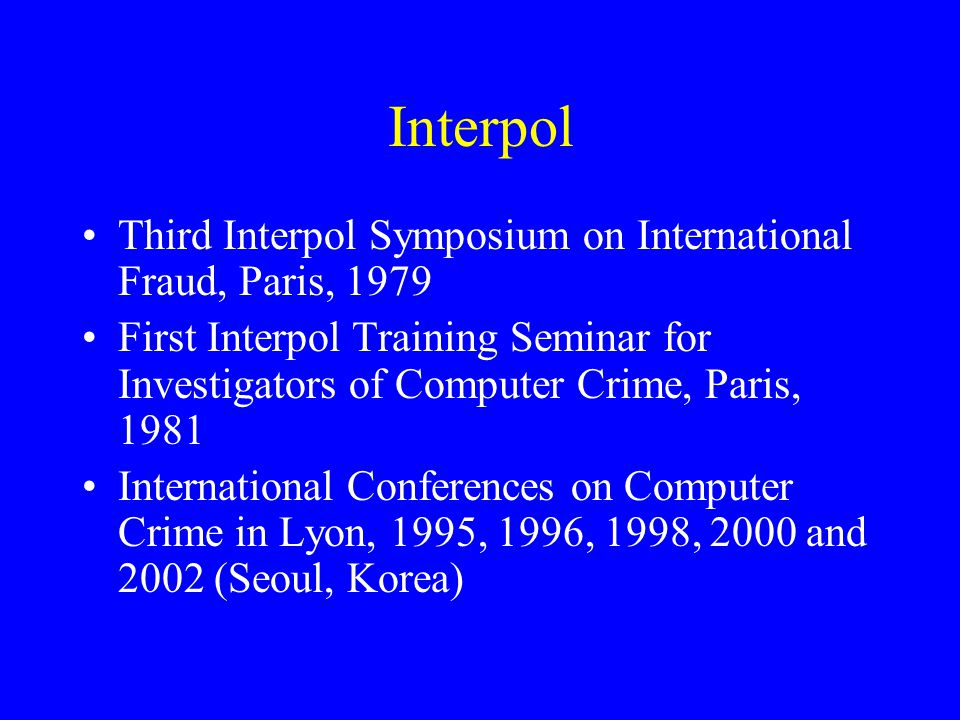 Interpol Third Interpol Symposium on International Fraud, Paris, 1979 First Interpol Training Seminar for Investigators of Computer Crime, Paris, 1981