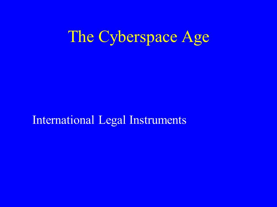 The Cyberspace Age International Legal Instruments