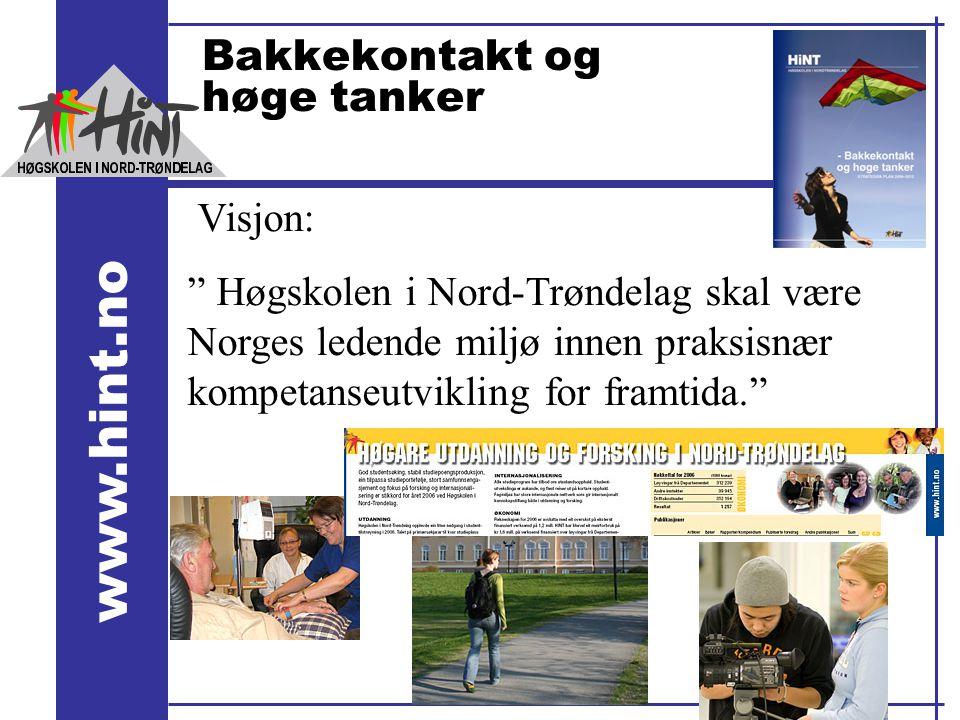 """www.hint.no Bakkekontakt og høge tanker Visjon: """" Høgskolen i Nord-Trøndelag skal være Norges ledende miljø innen praksisnær kompetanseutvikling for f"""