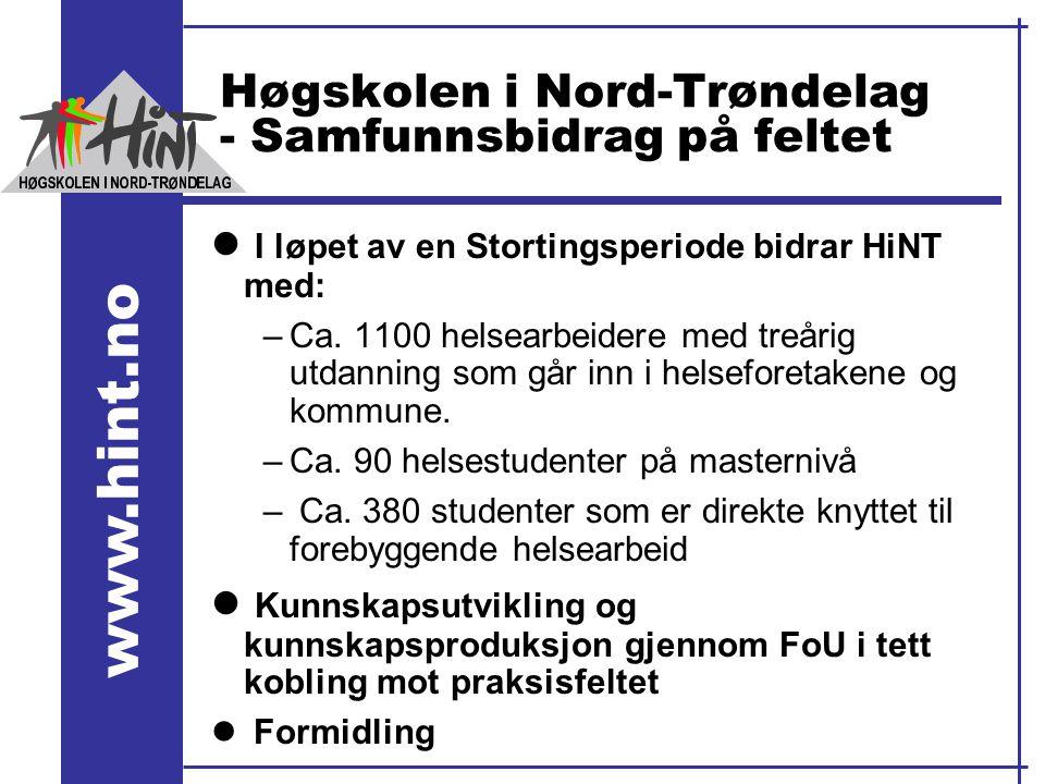www.hint.no Høgskolen i Nord-Trøndelag - Samfunnsbidrag på feltet l I løpet av en Stortingsperiode bidrar HiNT med: –Ca. 1100 helsearbeidere med treår