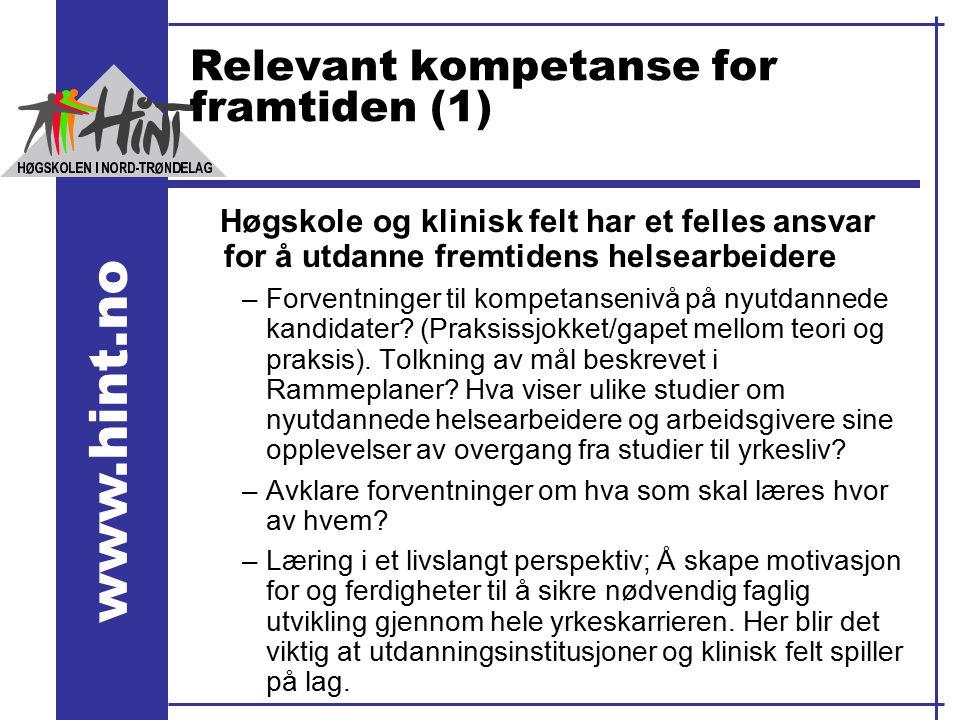 www.hint.no Relevant kompetanse for framtiden (1) Høgskole og klinisk felt har et felles ansvar for å utdanne fremtidens helsearbeidere –Forventninger