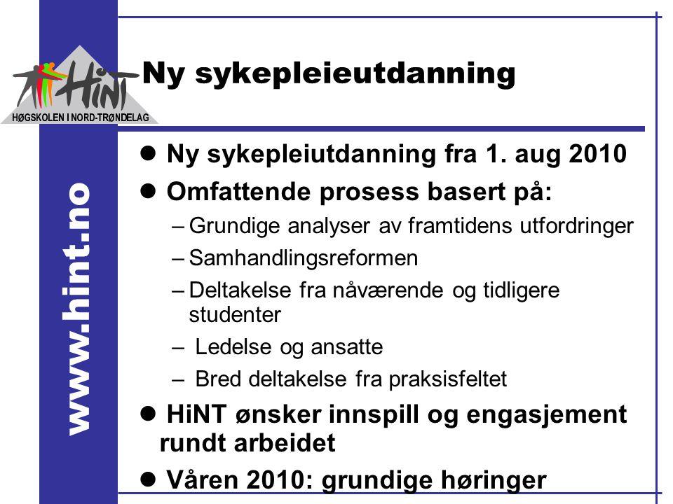 www.hint.no Ny sykepleieutdanning l Ny sykepleiutdanning fra 1. aug 2010 l Omfattende prosess basert på: –Grundige analyser av framtidens utfordringer