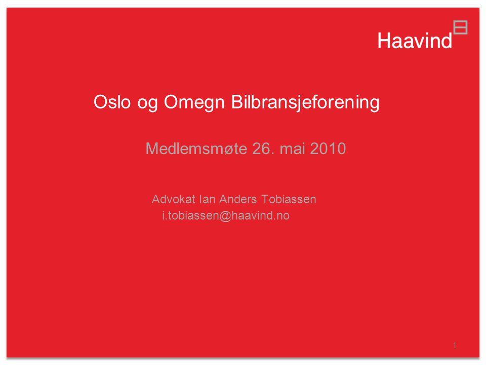 1 Oslo og Omegn Bilbransjeforening Medlemsmøte 26. mai 2010 Advokat Ian Anders Tobiassen i.tobiassen@haavind.no
