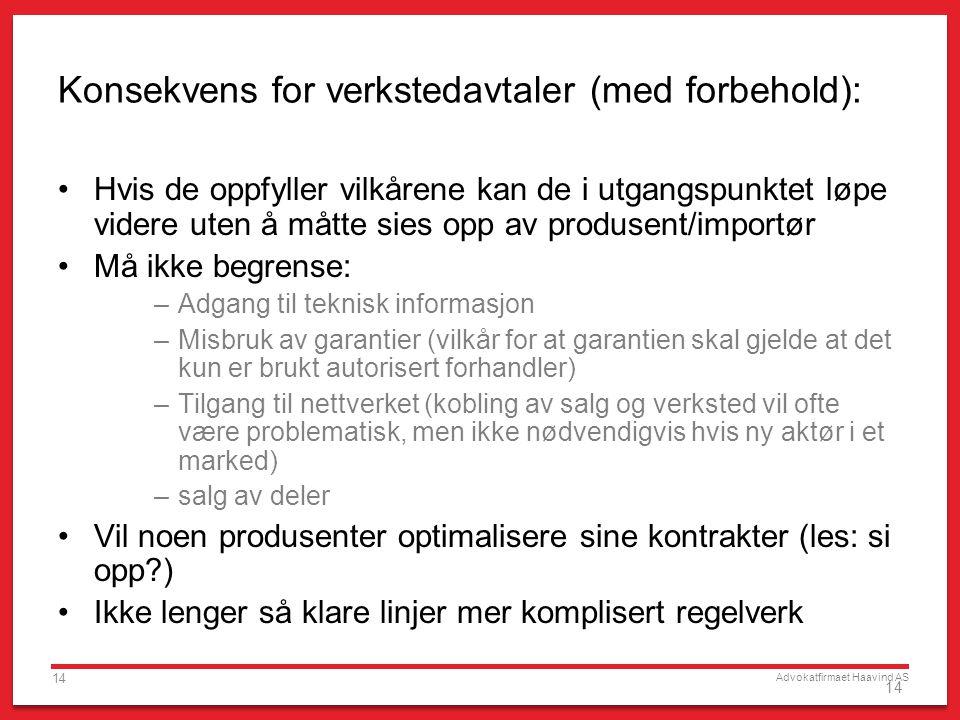 Advokatfirmaet Haavind AS 14 Konsekvens for verkstedavtaler (med forbehold): Hvis de oppfyller vilkårene kan de i utgangspunktet løpe videre uten å må