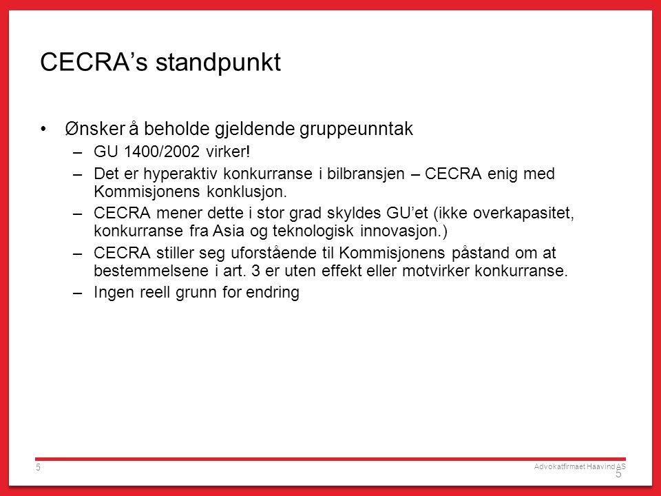 Advokatfirmaet Haavind AS 5 5 CECRA's standpunkt Ønsker å beholde gjeldende gruppeunntak –GU 1400/2002 virker! –Det er hyperaktiv konkurranse i bilbra