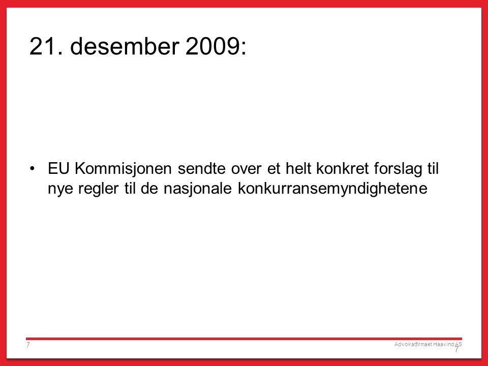 Advokatfirmaet Haavind AS 7 7 21. desember 2009: EU Kommisjonen sendte over et helt konkret forslag til nye regler til de nasjonale konkurransemyndigh