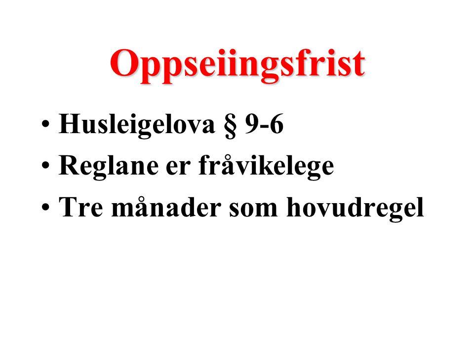 Oppseiingsfrist Husleigelova § 9-6 Reglane er fråvikelege Tre månader som hovudregel