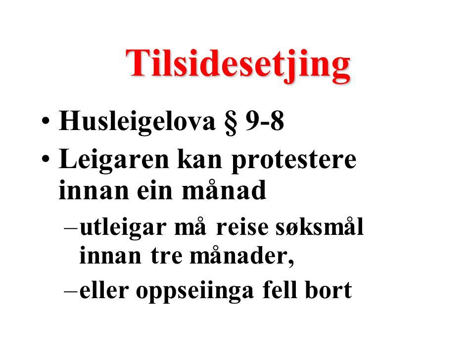 Tilsidesetjing Husleigelova § 9-8 Leigaren kan protestere innan ein månad –utleigar må reise søksmål innan tre månader, –eller oppseiinga fell bort