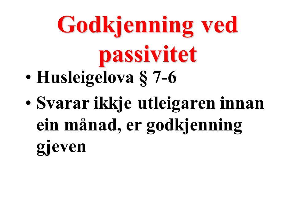 Godkjenning ved passivitet Husleigelova § 7-6 Svarar ikkje utleigaren innan ein månad, er godkjenning gjeven