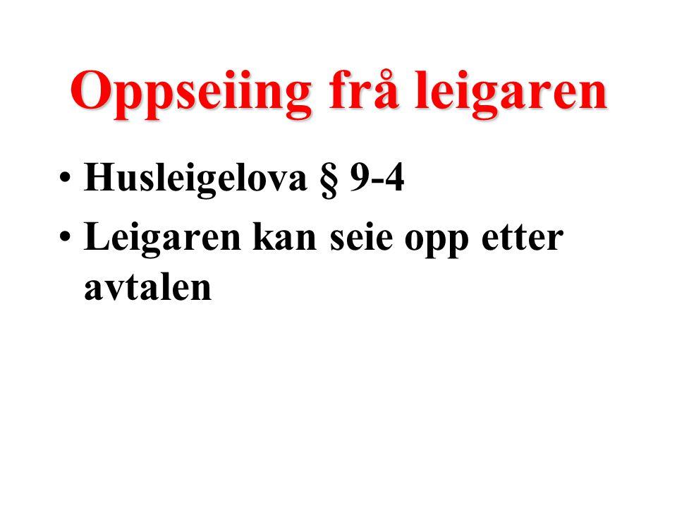 Oppseiing frå leigaren Husleigelova § 9-4 Leigaren kan seie opp etter avtalen