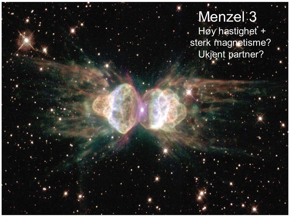 AST1010 - Stjernenes sluttstadier18 Menzel 3 Høy hastighet + sterk magnetisme? Ukjent partner?