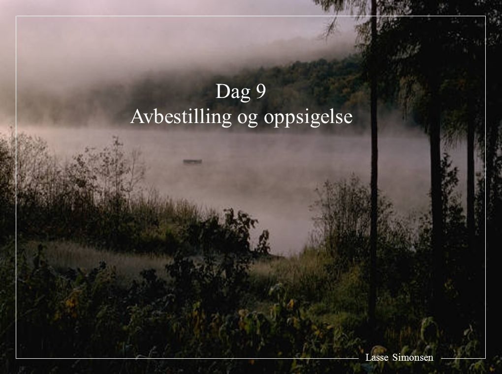 Lasse Simonsen Dag 9 Avbestilling og oppsigelse