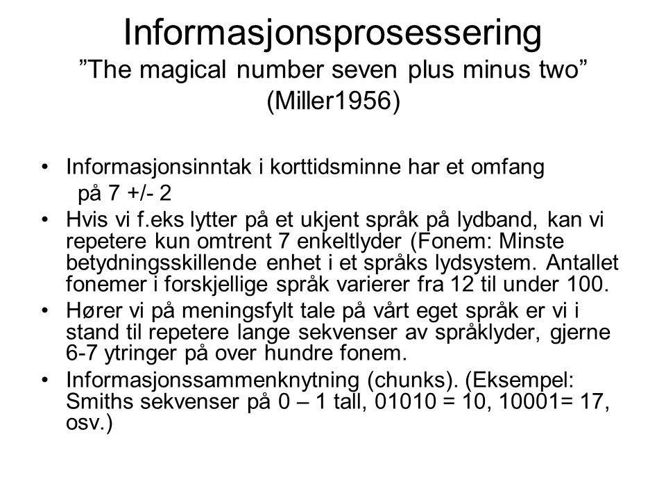 """Informasjonsprosessering """"The magical number seven plus minus two"""" (Miller1956) Informasjonsinntak i korttidsminne har et omfang på 7 +/- 2 Hvis vi f."""