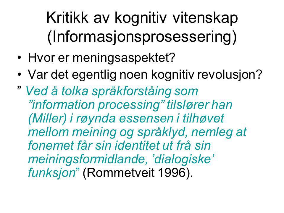 """Kritikk av kognitiv vitenskap (Informasjonsprosessering) Hvor er meningsaspektet? Var det egentlig noen kognitiv revolusjon? """" Ved å tolka språkforstå"""