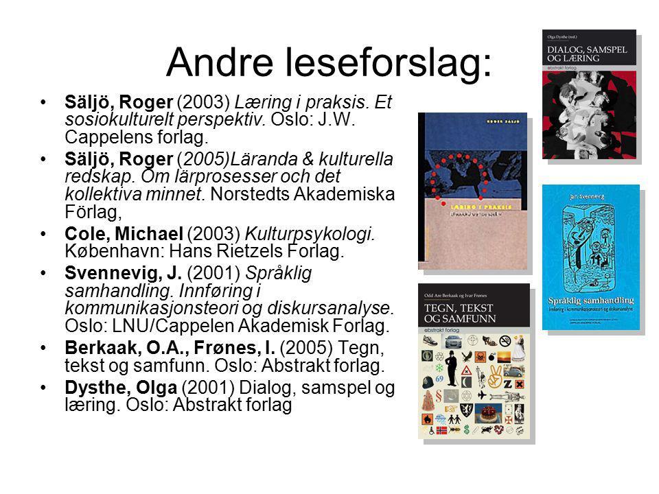 Andre leseforslag: Säljö, Roger (2003) Læring i praksis. Et sosiokulturelt perspektiv. Oslo: J.W. Cappelens forlag. Säljö, Roger (2005)Läranda & kultu
