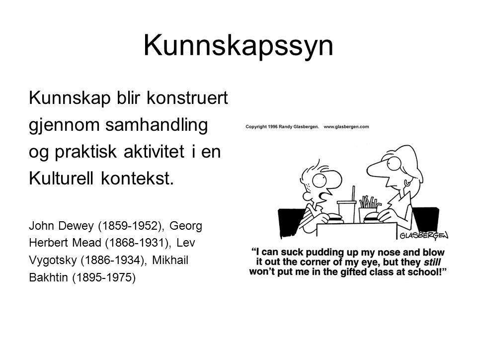 Kunnskapssyn Kunnskap blir konstruert gjennom samhandling og praktisk aktivitet i en Kulturell kontekst. John Dewey (1859-1952), Georg Herbert Mead (1