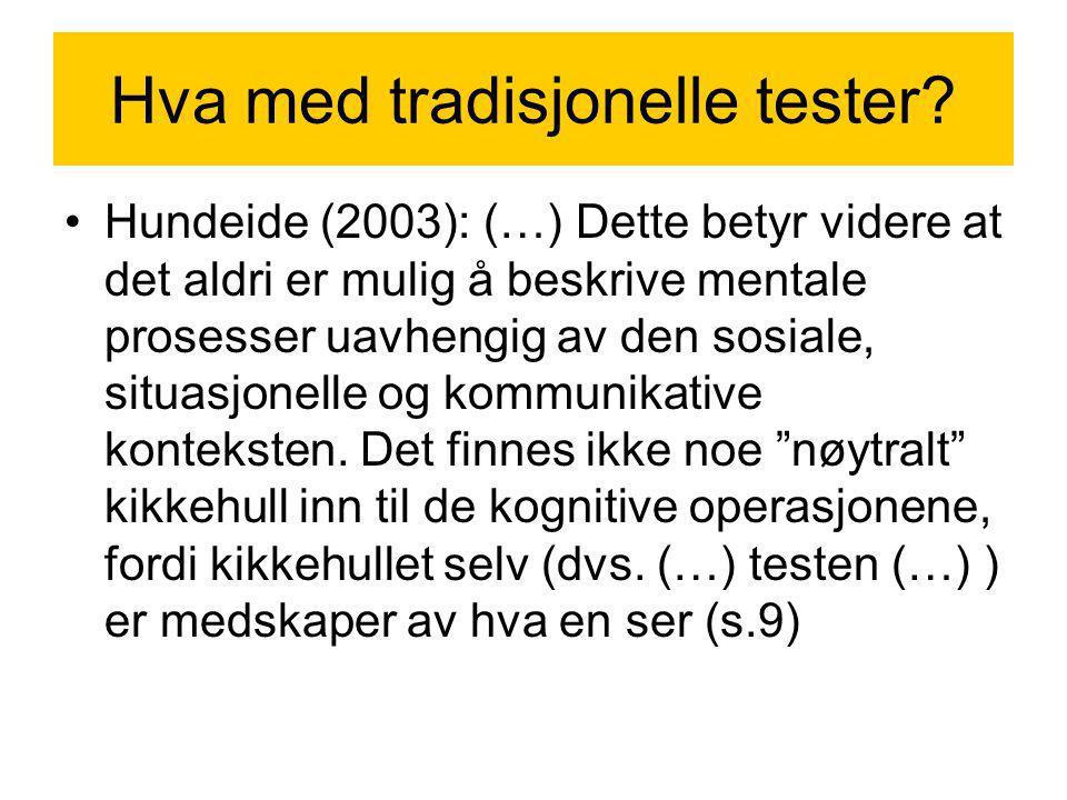 Hva med tradisjonelle tester? Hundeide (2003): (…) Dette betyr videre at det aldri er mulig å beskrive mentale prosesser uavhengig av den sosiale, sit