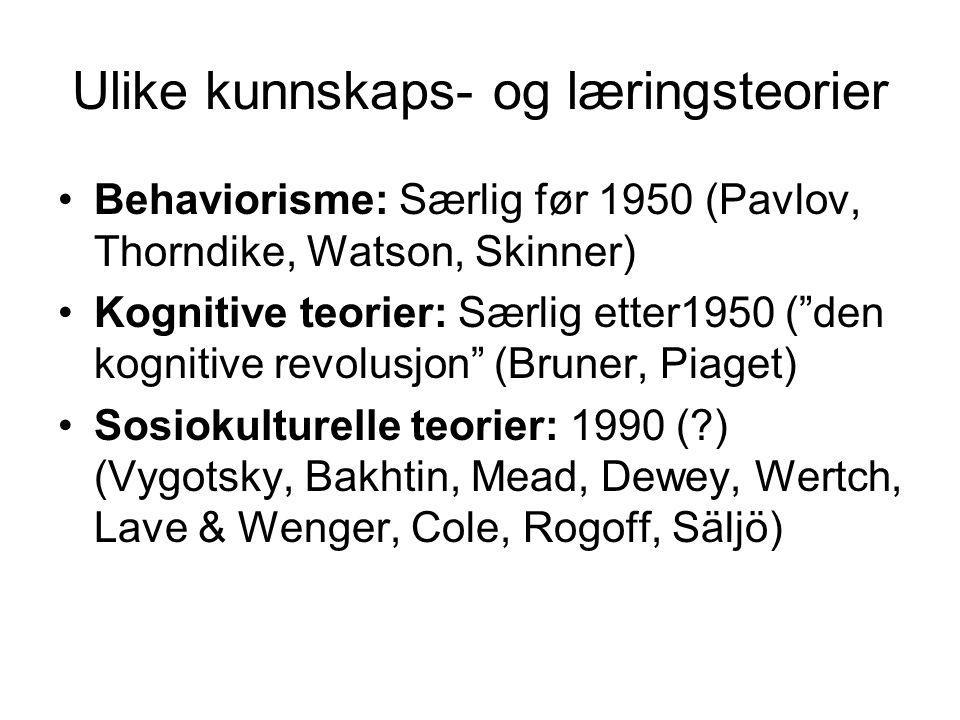 """Ulike kunnskaps- og læringsteorier Behaviorisme: Særlig før 1950 (Pavlov, Thorndike, Watson, Skinner) Kognitive teorier: Særlig etter1950 (""""den kognit"""
