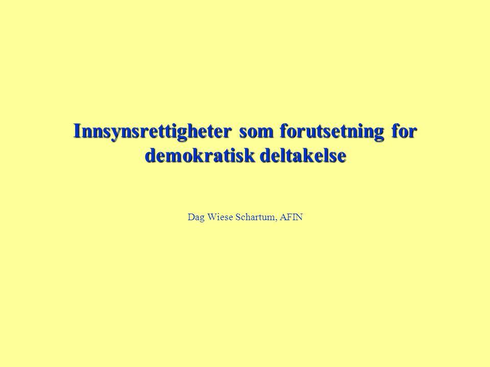 Innsynsrettigheter som forutsetning for demokratisk deltakelse Dag Wiese Schartum, AFIN