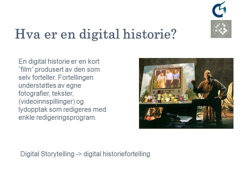 """Hva er en digital historie? En digital historie er en kort """"film"""" produsert av den som selv forteller. Fortellingen understøttes av egne fotografier,"""