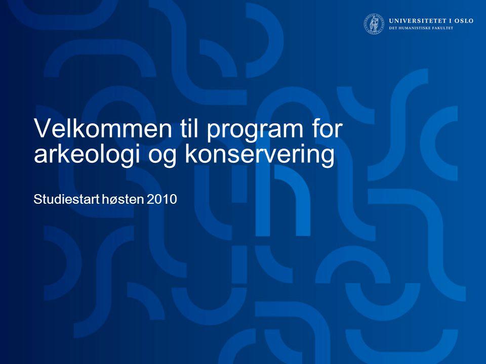12 > Program for arkeologi og konservering 31.03.2015 Program for historie 31.03.2015 Anbefalt studieløp: http://www.uio.no/studier/program/arko/ark eologi/oppbygging/.