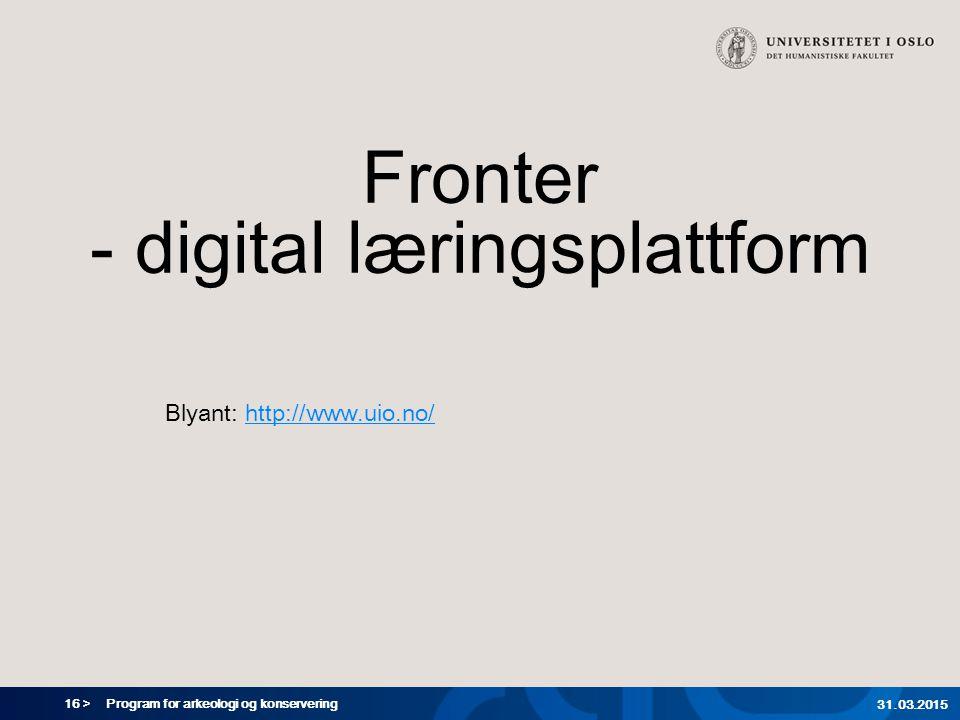 16 > Program for arkeologi og konservering 31.03.2015 Fronter - digital læringsplattform Blyant: http://www.uio.no/http://www.uio.no/