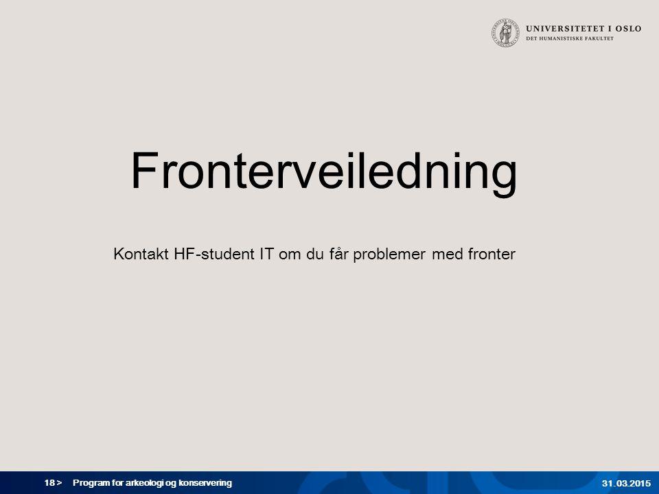 18 > Program for arkeologi og konservering 31.03.2015 Fronterveiledning Kontakt HF-student IT om du får problemer med fronter