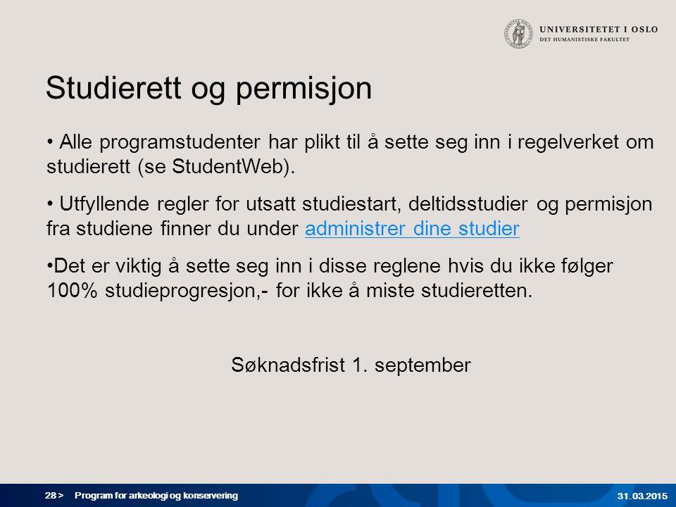 28 > Program for arkeologi og konservering 31.03.2015 Studierett og permisjon Alle programstudenter har plikt til å sette seg inn i regelverket om studierett (se StudentWeb).