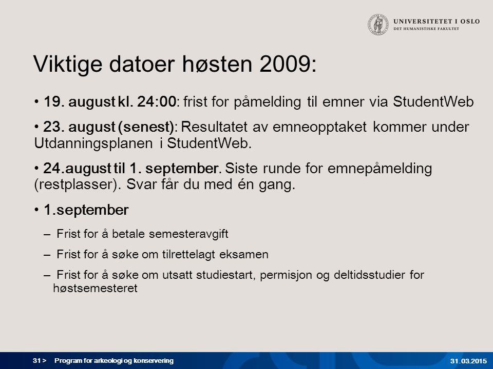 31 > Program for arkeologi og konservering 31.03.2015 Viktige datoer høsten 2009: 19.